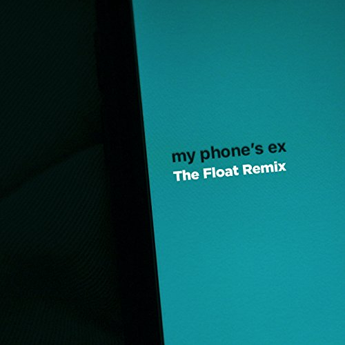 My Phone's Ex (The Float Remix)