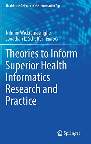 Theories to Inform Superior Health Informatics Research and Practice (Healthcare Delivery in the Inf