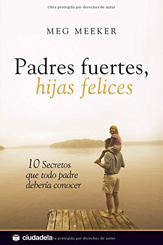 Padres fuertes, hijas felices: 10 secretos que todo padre debería conocer (Vida práctica)