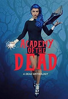 Academy of the Dead by [Rue Volley, Casey L.  Bond, Kira Decker, Brandy Nacole, SJ  Davis, A. Giacomi, Loni Lynne, Isa Mikaelson, Neil M. Schwartz, P. Mattern]