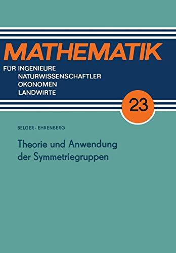 Theorie und Anwendung der Symmetriegruppen (Mathematik für Ingenieure und Naturwissenschaftler, Ökonomen und Landwirte)