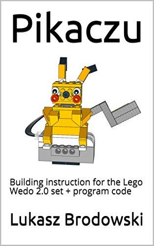 Pikaczu: Building instruction for the Lego Wedo 2.0 set + program code (English Edition)