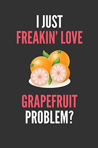 I Just Freakin' Love Grapefruits: Funny Fruit Lover's Lined Notebook Journal 110 Pages Great Gift