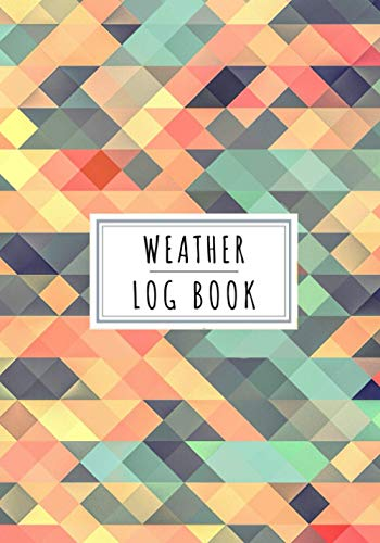 Weather Log Book: Daily Journal to Keep Track and Reviews About Weathers Conditions | Record Date, Location, Time, Temperature Min, Max and AVG, Wind ... Isobars and More On 100 Detailed Sheet
