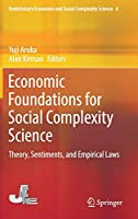Economic Foundations for Social Complexity Science: Theory, Sentiments, and Empirical Laws (Evolutionary Economics and Social Complexity Science (9))