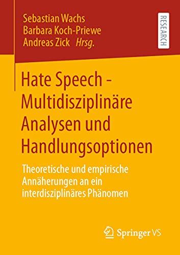 Hate Speech - Multidisziplinäre Analysen und Handlungsoptionen: Theoretische und empirische Annäherungen an ein interdisziplinäres Phänomen (German Edition)