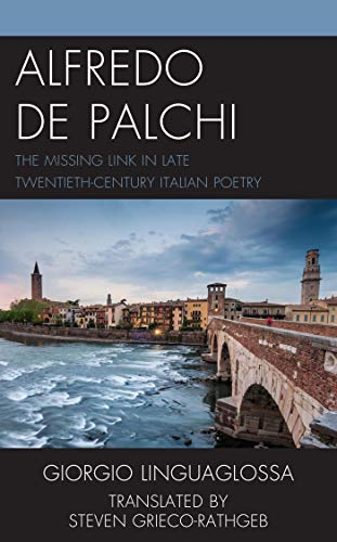 Alfredo de Palchi: The Missing Link in Late Twentieth-Century Italian Poetry (The Fairleigh Dickinson University Press Series in Italian Studies) (English Edition)