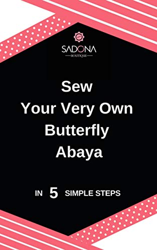 Sew Your Very Own Butterfly Abaya: In 5 Simple Steps (English Edition)