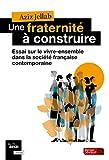 Une fraternité à construire: Essai sur le vivre ensemble dans la société française contemporaine (Broché)