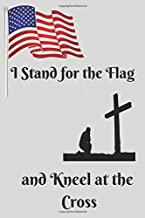 Stand for the Flag Kneel at the Cross Blank Lined Journal: A notebook, daily diary, gift idea for patriotic flag waving God fearing religious folk or anyone who likes it.