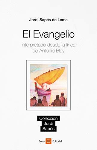 El evangelio: Interpretado desde la línea de Antonio Blay