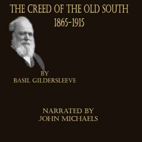 The Creed of the Old South 1865 -1915                   By:                                                                                                                                 Basil L. Gildersleeve                               Narrated by:                                                                                                                                 John Michaels                      Length: 1 hr and 44 mins     Not rated yet     Overall 0.0