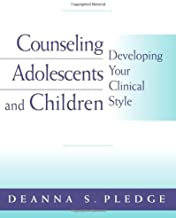 By Deanna S. Pledge Counseling Adolescents and Children: Developing Your Clinical Style (Psy 663 Child and Adolescent Pe (1st Edition)