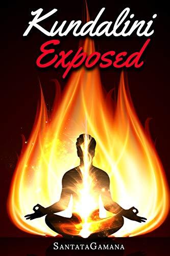 Kundalini Exposed: Disclosing the Cosmic Mystery of Kundalini. The Ultimate Guide to Kundalini Yoga, Kundalini Awakening, Rising, and Reposing on its Hidden Throne. (Real Yoga)