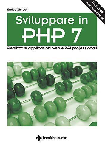 Sviluppare in PHP 7 – II Edizione: Realizzare applicazioni web e API professionali (Italian Edition)