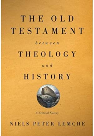 The Old Testament between Theology and History: A Critical Survey by Niels Peter Lemche(2008-10-28)