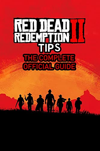 Red Dead Redemption 2 Tips: The Complete Official Guide: Red Dead Redemption 2 Walkthrough (English Edition)