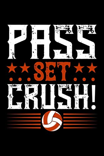 Pass Set Crush!: Best volleyball quote journal notebook for multiple purpose like writing notes, plans and ideas. Best volleyball composition notebook ... lover. (Volleyball Journal Notebook)