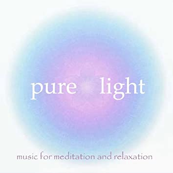 Pure Light: Music for Meditation and Relaxation