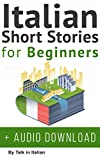 Italian: Short Stories for Beginners + Italian Audio: Improve your reading and listening skills in Italian. (Learn Italian with Stories Vol. 1)