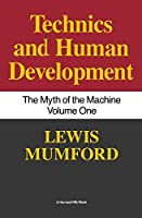 Techniques and Human Development: The Myth of the Machines (Technics & Human Development)