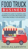 food truck business: a complete guide to starting and running your first profitable and enjoyable mobile food business