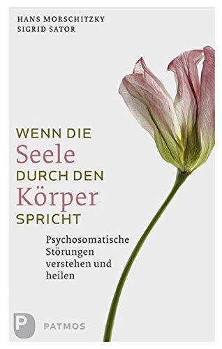 Wenn die Seele durch den Körper spricht: Psychosomatische Störungen verstehen und heilen