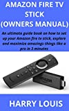 AMAZON FIRE TV STICK (OWNERS MANUAL): An ultimate guide book on how to set up your Amazon fire tv stick, explore and maximize amazings things like a pro in 3 minutes (English Edition)