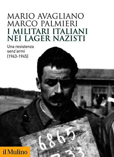 I militari italiani nei lager nazisti: Una resistenza senz'armi (1943-1945)  (Biblioteca storica) eBook: Avagliano, Mario, Palmieri, Marco: Amazon.it:  Kindle Store