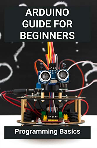 Arduino Guide For Beginners: Programming Basics: Importance Of Arduino (English Edition)