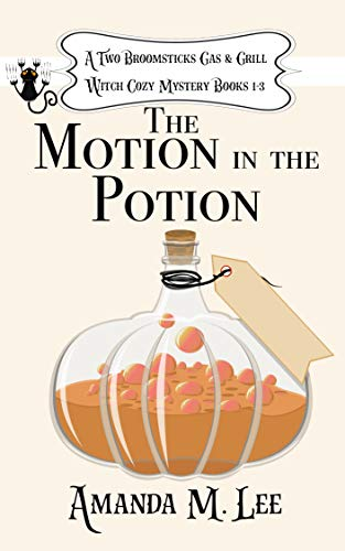 The Motion in the Potion: A Two Broomsticks Gas & Grill Witch Cozy Mystery Books 1-3 by [Amanda M. Lee]