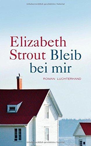 Buchseite und Rezensionen zu 'Bleib bei mir: Roman von Elizabeth Strout (28. Juli 2014) Gebundene Ausgabe' von