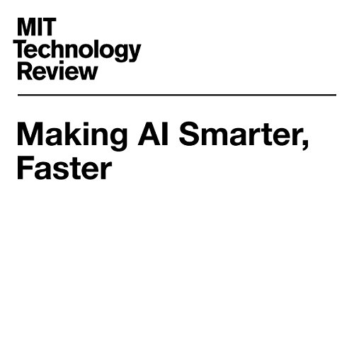 Making AI Smarter, Faster | Will Knight