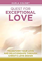 Quest for Exceptional Love: Transform Your Love and Relationships Through Christ's Love Design