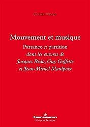 Mouvement et musique: Partance et partition dans les oeuvres de Jacques Réda, Guy Goffette et Jean-Michel Maulpoix (French Edition)