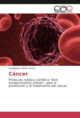 """Cáncer: Protocolo médico científico """"Anti-envejecimiento celular"""", para la prevención y el trata"""