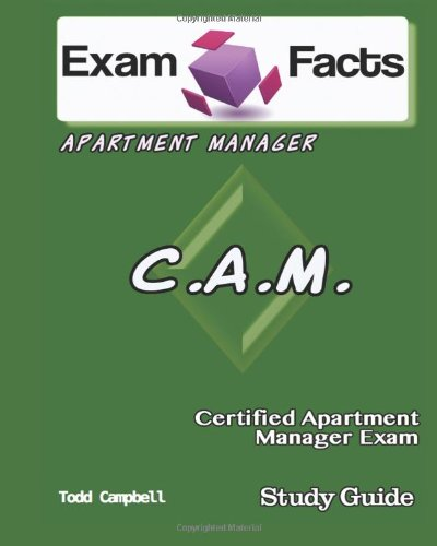 Exam Facts CAM - Certified Apartment Manager Exam Study Guide: Certified Apartment...