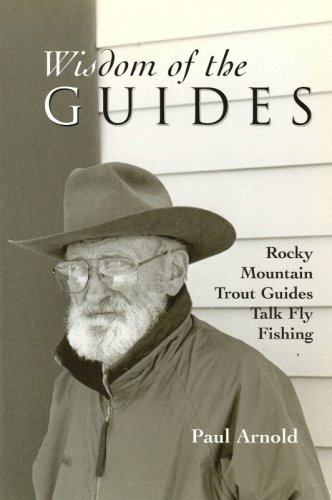 Wisdom of the Guides: Rocky Mountain Trout Guides Talk Fly Fishing