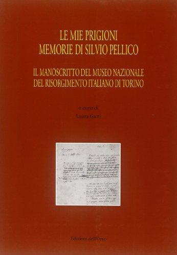 Le mie prigioni. Memorie di Silvio Pellico. Il manoscritto del Museo nazionale del Risorgimento italiano di Torino