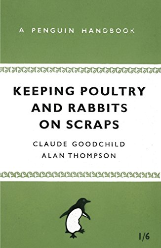 Keeping Poultry and Rabbits on Scraps: A Penguin Handbook (Penguin Specials)