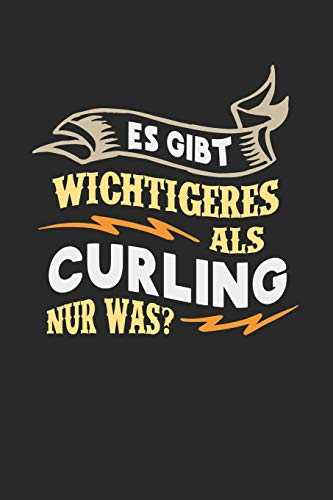 Es gibt wichtigeres als Curling nur was?: Notizbuch A5 liniert 120 Seiten, Notizheft / Tagebuch / Reise Journal, perfektes Geschenk für Curling Spieler