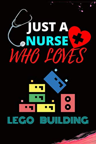 JUST A NURSE WHO LOVES LEGO BUILDING: Blank Lined College Ruled Paper Funny Notebook for Nurses Gift and Nurse Appreciation/ Nurse Graduation, or ... A Nursing Student for Medical Report sheet