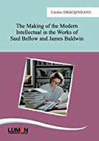 The Making of the Modern Intellectual in the Works of Saul Bellow and James Baldwin