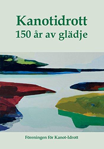 Kanotidrott: 150 år av glädje (Swedish Edition)