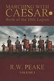 Marching With Caesar: Birth of the 10th Legion