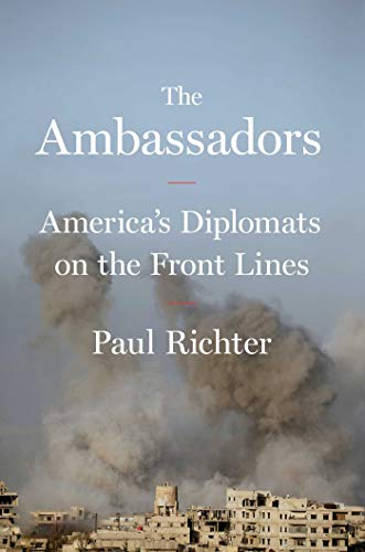 Image of The Ambassadors: America's Diplomats on the Front Lines