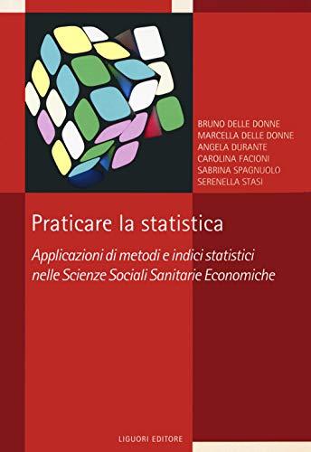 Praticare la statistica. Applicazione di metodi e indici statistici nelle scienze sociali sanitarie economiche