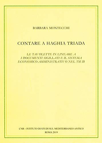 Contare a Haghia Triada. Le tavolette in lineare A, i documenti sigillati e il sistema economico-amministrativo nel TM IB
