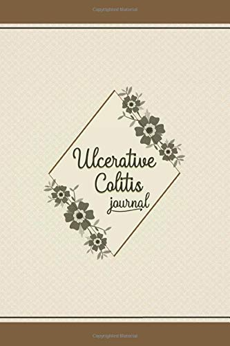 Ulcerative Colitis Journal: Symptom, food, Pain, anxiety, fatigue.. and more tracking journal for Ulcerative colitis survivors, awareness tracker book.