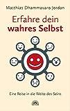 Erfahre dein wahres Selbst: Eine Reise in die Weite des Seins (German Edition)
